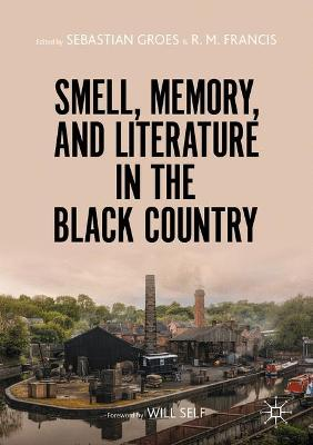Smell, Memory, and Literature in the Black Country by Sebastian Groes