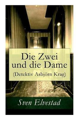 Die Zwei Und Die Dame (Detektiv Asbjorn Krag) - Vollstandige Deutsche Ausgabe by Sven Elvestad