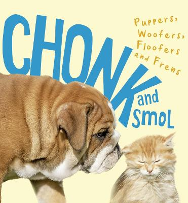Chonk and Smol: Puppers, Woofers, Floofers and Frens by
