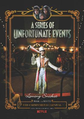 A Series Of Unfortunate Events: #9 The Carnivorous Carnival [Netflix Tie-in Edition] by Lemony Snicket