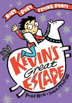 Kevin's Great Escape: A Roly-Poly Flying Pony Adventure by Philip Reeve