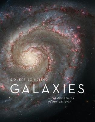 Galaxies: The Origins and Destiny of Our Universe by Govert Schilling