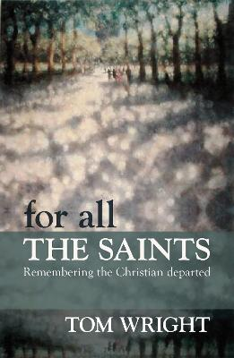 For All the Saints: Remembering the Christian Departed by Tom Wright