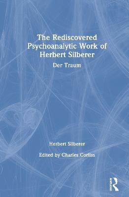 The Rediscovered Psychoanalytic Work of Herbert Silberer: Der Traum book