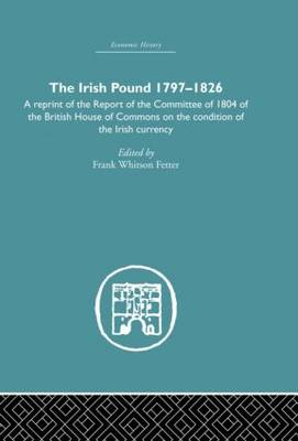 The Irish Pound, 1797-1826 by Frank W. Fetter