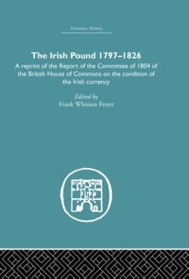 The Irish Pound, 1797-1826 by Frank W. Fetter