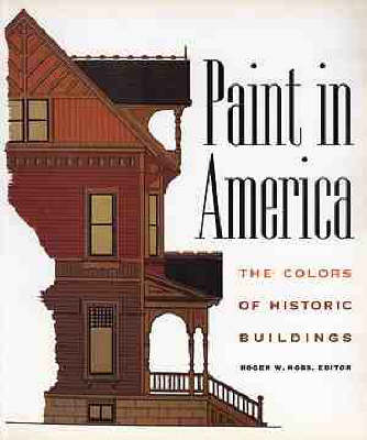 Paint in America: Colours of Historic Buildings by Roger W. Moss