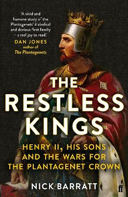 The Restless Kings: Henry II, His Sons and the Wars for the Plantagenet Crown by Nick Barratt