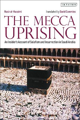 The Mecca Uprising: An Insider's Account of Salafism and Insurrection in Saudi Arabia by David Commins