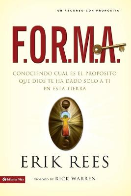 F.O.R.M.A.: Finding and Filling Your Unique Purpose for Life by Erik Rees