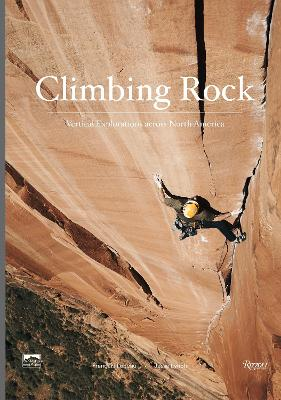 Climbing Rock: Vertical Explorations Across North Americs by Jesse Lynch
