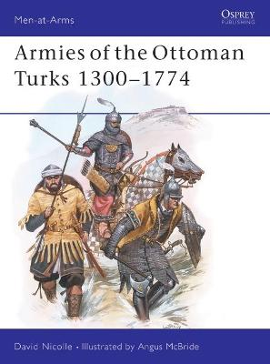 Armies of the Ottoman Turks, 1300-1774 by David Nicolle