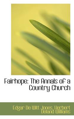 Fairhope: The Annals of a Country Church by Herbert Deland Williams