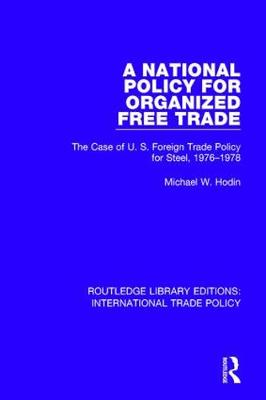 A National Policy for Organized Free Trade: The Case of U.S. Foreign Trade Policy for Steel, 1976-1978 book