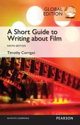 A Short Guide to Writing about Film, Global Edition by Timothy Corrigan