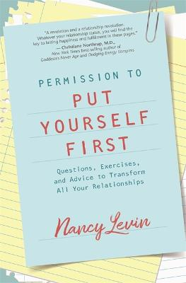 Permission to Put Yourself First: Questions, Exercises, and Advice to Transform All Your Relationships book