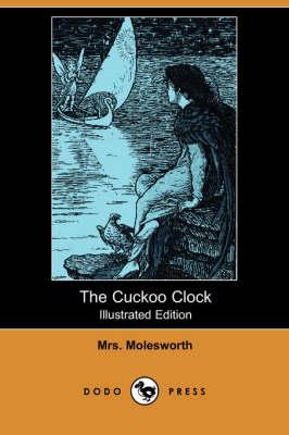 Cuckoo Clock (Illustrated Edition) (Dodo Press) by Mrs Molesworth
