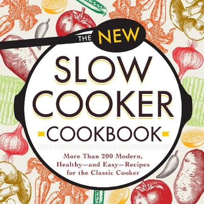 The New Slow Cooker Cookbook by Adams Media