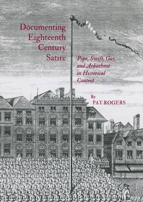 Documenting Eighteenth Century Satire by DeBartolo Professor in the Liberal Arts Pat Rogers