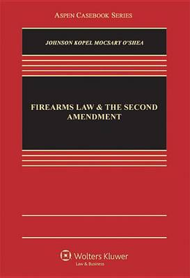 Firearms Law and the Second Amendment by Nicholas J. Johnson