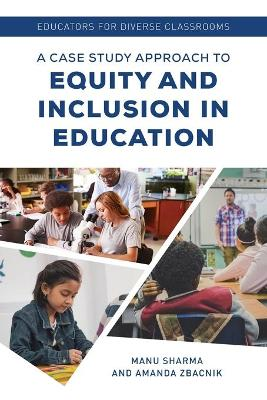 Educators for Diverse Classrooms: A Case Study Approach to Equity and Inclusion in Education by Manu Sharma