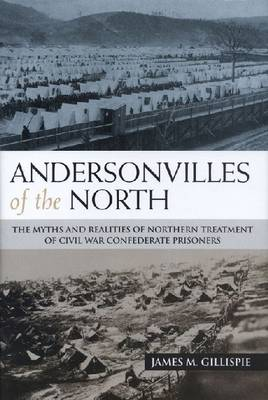 Andersonvilles of the North by James M. Gillispie