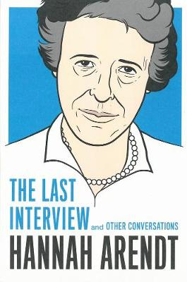 Hannah Arendt: The Last Interview by Hannah Arendt