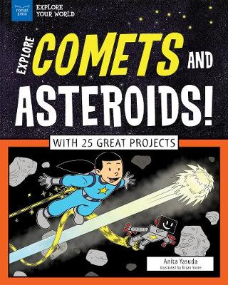 Explore Comets and Asteroids! by Anita Yasuda