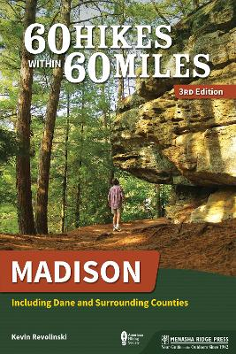 60 Hikes Within 60 Miles: Madison: Including Dane and Surrounding Counties book