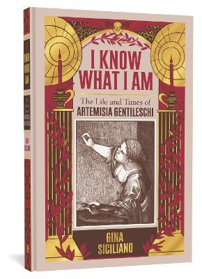 I Know What I Am: The Life and Times of Artemisia Gentileschi by Gina Siciliano