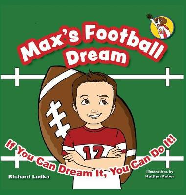 Max's Football Dream: If You Can Dream It, You Can Do It! by Richard Ludka