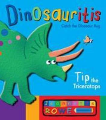 Tip the Triceratops: Dinosauritis by Jeannette Rowe