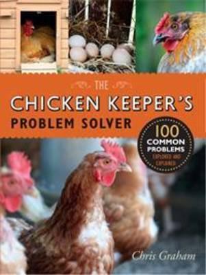 Chicken Keeper's Problem Solver by Chris Graham