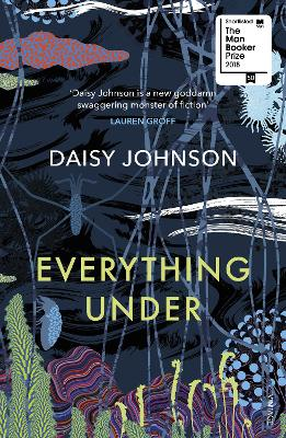 Everything Under: Shortlisted for the Man Booker Prize 2018 by Daisy Johnson