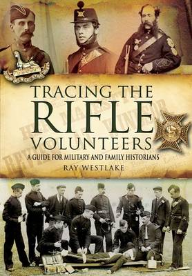 Tracing the Rifle Volunteers by Ray Westlake