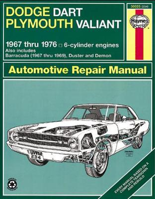 Dodge Dart and Plymouth Valiant Plus Challenger and Barracuda Six Cylinder Engines 1967-76 Owner's Workshop Manual by J. H. Haynes