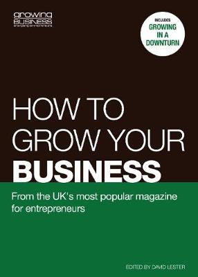 How to grow your business: From the UK's most popular magazine for entrepreneurs by Trevor Clawson