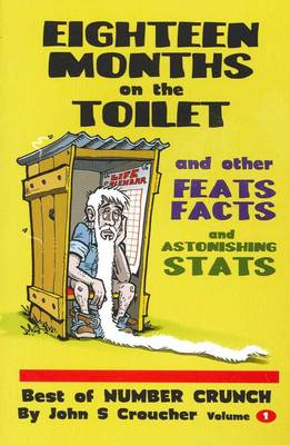 Eighteen Months on the Toilet and other Feats, Facts & Astonishing Stats by John Croucher