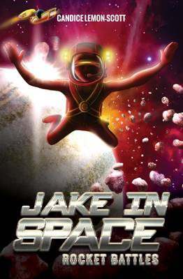 Jake in Space: Rocket Battles by Candice Lemon-Scott