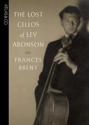 The Lost Cellos Of Lev Aronson by Frances Brent