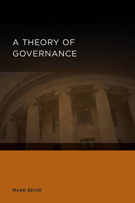 A Theory of Governance by Mark Bevir