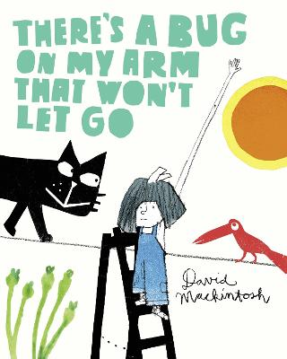 There's a Bug on My Arm that Won't Let Go by David Mackintosh
