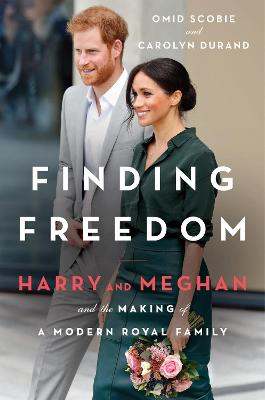 Finding Freedom: Harry and Meghan and the Making of a Modern Royal Family by Omid Scobie