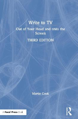 Write to TV: Out of Your Head and onto the Screen by Martie Cook
