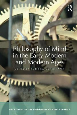 Philosophy of Mind in the Early Modern and Modern Ages: The History of the Philosophy of Mind, Volume 4 by Rebecca Copenhaver