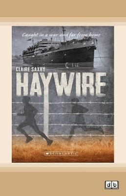 Australia's Second World War #2: Haywire: The Dunera Boys by Claire Saxby