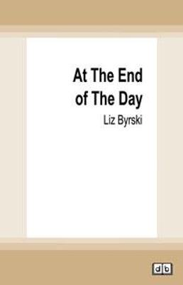 At the End of the Day by Liz Byrski