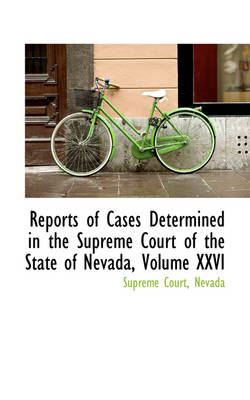 Reports of Cases Determined in the Supreme Court of the State of Nevada, Volume XXVI by Nevada Supreme Court