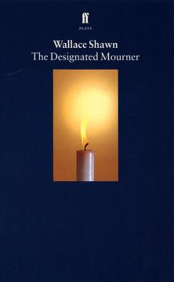 The Designated Mourner by Wallace Shawn
