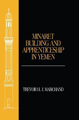Minaret Building and Apprenticeship in Yemen by Trevor Marchand